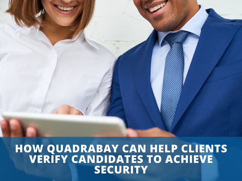 How QuadraBay can help clients Verify Candidates to Achieve Security