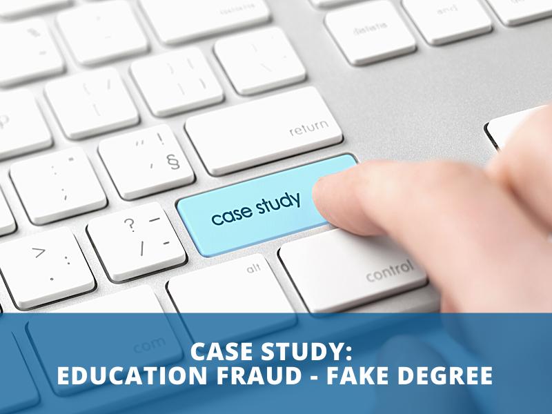 Case Study: Education Fraud - Fake Degree