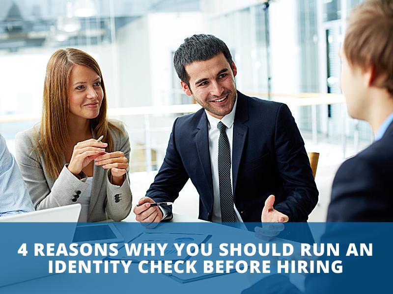 4 Reasons Why you Should Run an Identity Check Before Hiring